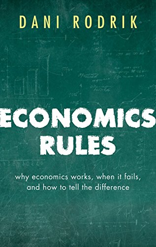 9780198736899: Economics Rules: Why Economics Works, When It Fails, and How To Tell The Difference