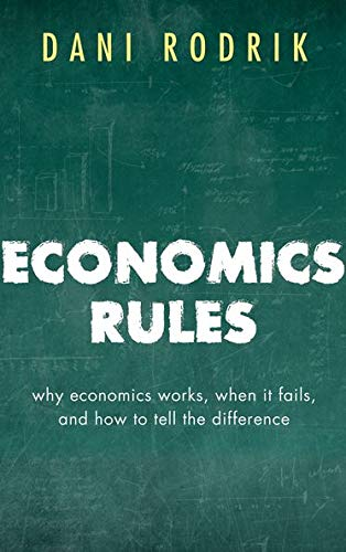 9780198736905: Economics Rules: Why Economics Works, When It Fails, and How To Tell The Difference