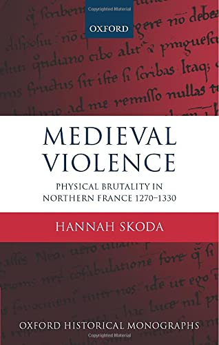 9780198737872: Medieval Violence: Physical Brutality in Northern France, 1270-1330 (Oxford Historical Monographs)