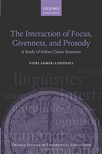 9780198737933: The Interaction of Focus, Givenness, and Prosody: A Study of Italian Clause Structure (Oxford Studies in Theoretical Linguistics)