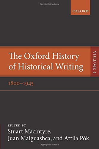 9780198737988: The Oxford History of Historical Writing: Volume 4: 1800-1945