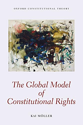 9780198738077: The Global Model of Constitutional Rights (Oxford Constitutional Theory)