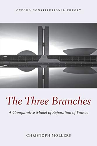 9780198738084: The Three Branches: A Comparative Model of Separation of Powers (Oxford Constitutional Theory)
