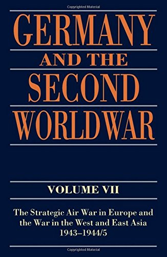 9780198738275: Germany and the Second World War: Volume VII: The Strategic Air War in Europe and the War in the West and East Asia, 1943-1944/5: 7