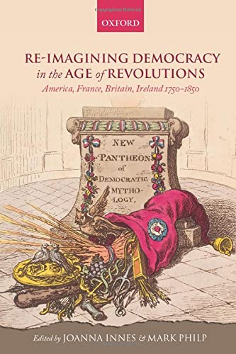 9780198738817: Re-imagining Democracy in the Age of Revolutions: America, France, Britain, Ireland 1750-1850