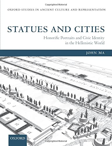 9780198738930: Statues and Cities: Honorific Portraits and Civic Identity in the Hellenistic World (Oxford Studies in Ancient Culture and Representation)