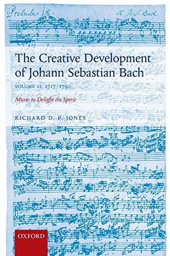 9780198739272: The Creative Development of Johann Sebastian Bach, Volume II: 1717-1750: Music to Delight the Spirit