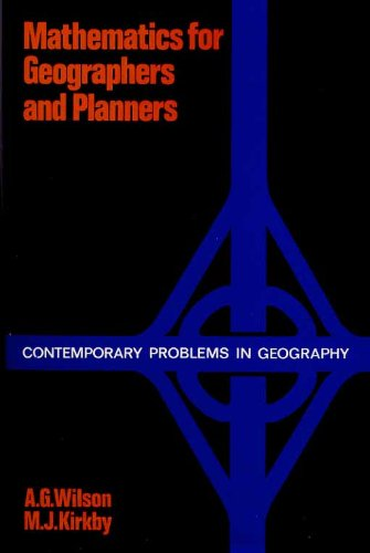 Mathematics for Geographers and Planners (Contemporary problems: Alan Geoffrey Wilson