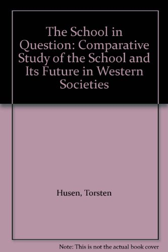 The School in Question: Comparative Study of the School and Its Future in Western Societies: Husen,...