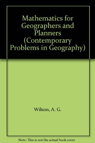 Mathematics for Geographers and Planners (Contemporary Problems: A. G. Wilson,