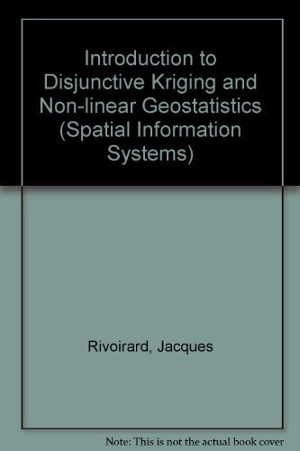 9780198741800: Introduction to Disjunctive Kriging and Non-Linear Geostatistics (Spatial Information Systems)