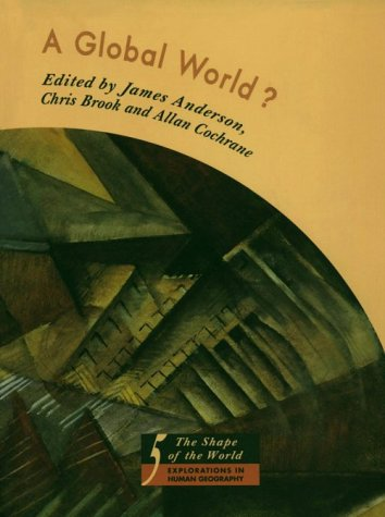 9780198741930: A Global World?: Re-Ordering Political Space (The Shape of the World: Explorations in Human Geography)