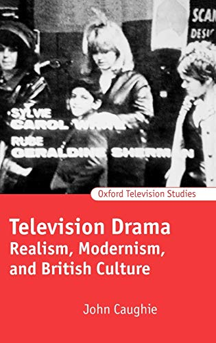 9780198742197: Television Drama: Realism, Modernism, and British Culture (Oxford Television Studies)