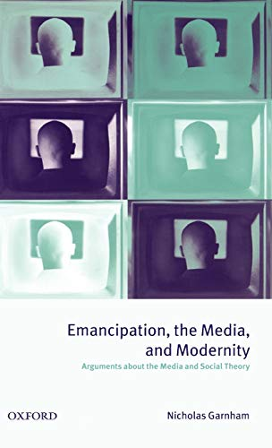 9780198742258: Emancipation, the Media, and Modernity: Arguments about the Media and Social Theory