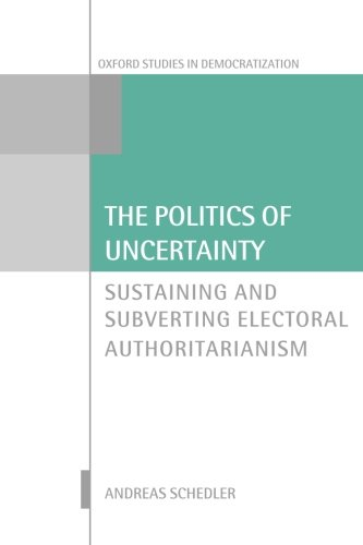 9780198743248: The Politics of Uncertainty: Sustaining and Subverting Electoral Authoritarianism (Oxford Studies in Democratization)