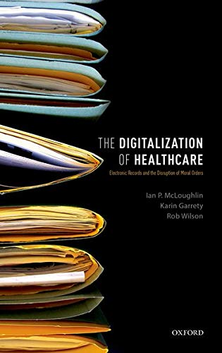 9780198744139: The Digitalization of Health Care: Electronic Records and the Disruption of Moral Orders