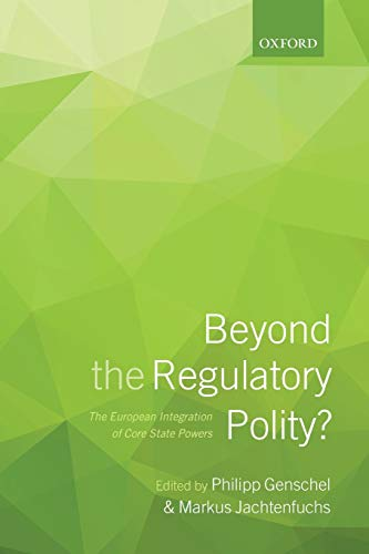9780198744351: Beyond the Regulatory Polity?: The European Integration of Core State Powers