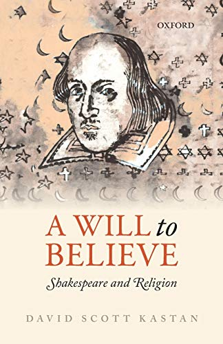 9780198744696: A Will to Believe: Shakespeare and Religion (Oxford Wells Shakespeare Lectures)