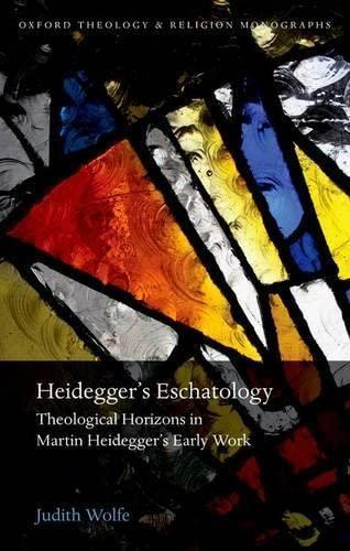 9780198745068: Heidegger's Eschatology: Theological Horizons in Martin Heidegger's Early Work (Oxford Theology and Religion Monographs)