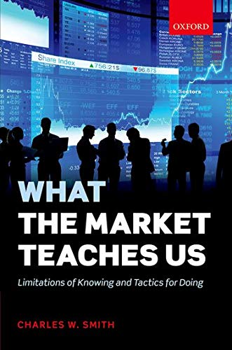 9780198745112: What the Market Teaches Us: Limitations of Knowing and Tactics for Doing