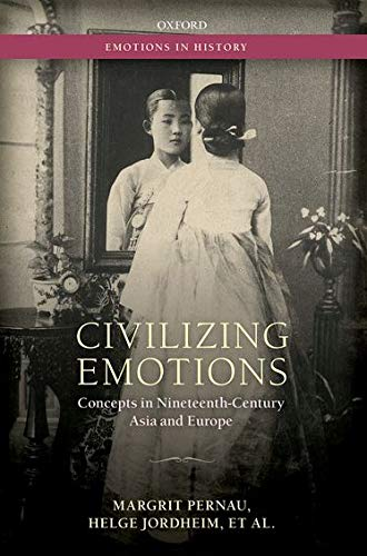 9780198745532: Civilizing Emotions: Concepts in Nineteenth Century Asia and Europe (Emotions in History)