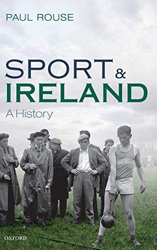 Sport and Ireland: A History: Rouse, Paul