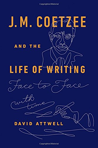 9780198746331: J.M. Coetzee & the Life of Writing: Face to face with time