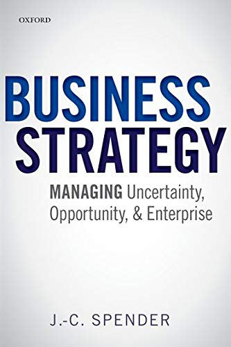 9780198746522: Business Strategy: Managing Uncertainty, Opportunity, and Enterprise