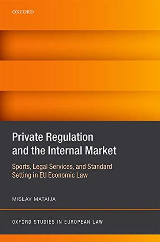 9780198746652: Private Regulation and the Internal Market: Sports, Legal Services, and Standard Setting in EU Economic Law (Oxford Studies in European Law)