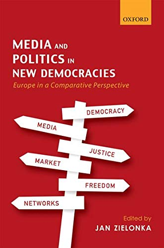9780198747536: Media and Politics in New Democracies: Europe in a Comparative Perspective