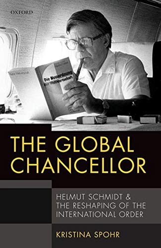 9780198747796: The Global Chancellor: Helmut Schmidt and the Reshaping of the International Order