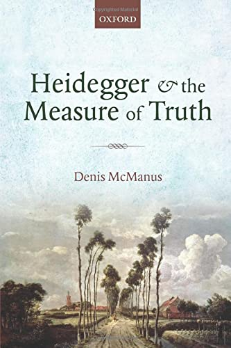 9780198748120: Heidegger and the Measure of Truth: Themes from his Early Philosophy