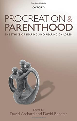 9780198748151: Procreation and Parenthood: The Ethics of Bearing and Rearing Children