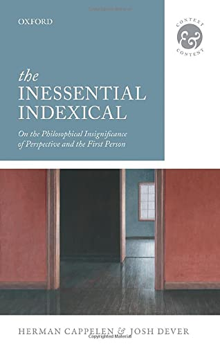 9780198748168: The Inessential Indexical: On the Philosophical Insignificance of Perspective and the First Person (Context & Content)