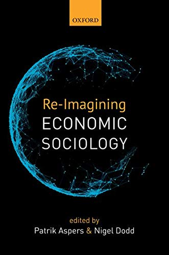 9780198748465: Re-Imagining Economic Sociology