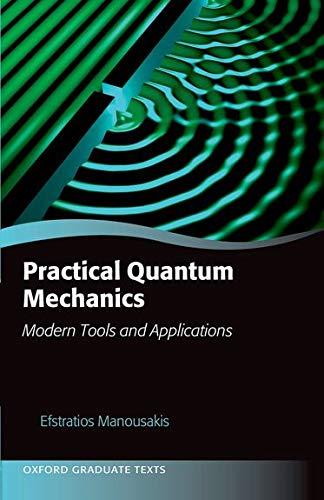 9780198749349: Practical Quantum Mechanics: Modern Tools and Applications (Oxford Graduate Texts)