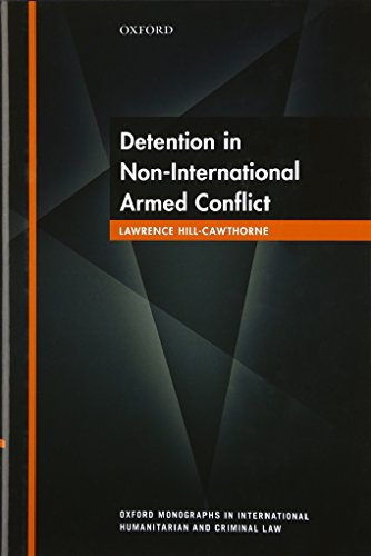9780198749929: Detention in Non-International Armed Conflict (Oxford Monographs in International Humanitarian & Criminal Law)