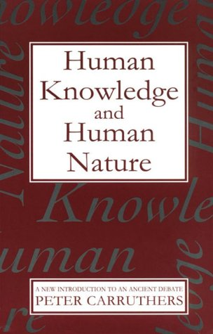Human Knowledge and Human Nature: Carruthers, Peter