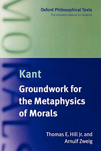 Groundwork for the Metaphysics of Morals (Oxford Philosophical Texts)