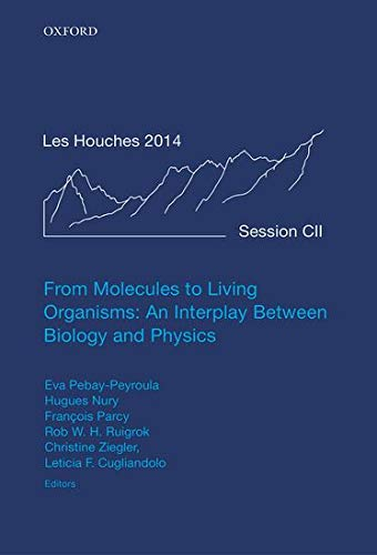 9780198752950: From Molecules to Living Organisms: An Interplay Between Biology and Physics: Lecture Notes of the Les Houches School of Physics: Volume 102, July 2014 (Lecture Notes of the Les Houches Summer School)