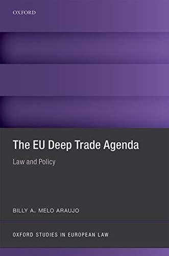 The EU Deep Trade Agenda: Law and Policy (Oxford Studies in European Law): Billy A. Melo Araujo