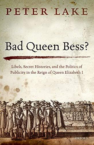 9780198753995: Bad Queen Bess?: Libels, Secret Histories and the Politics of Publicity in the Reign of Queen Elizabeth I
