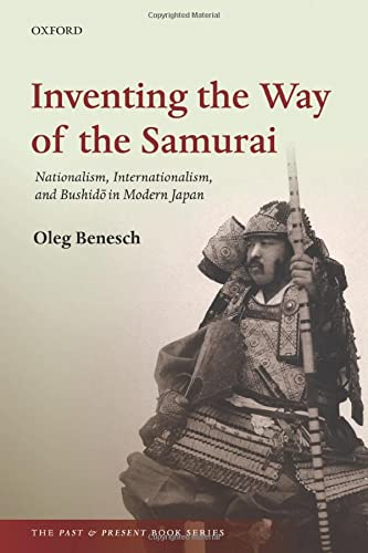 9780198754251: Inventing the Way of the Samurai: Nationalism, Internationalism, and Bushido in Modern Japan (The Past and Present Book Series)