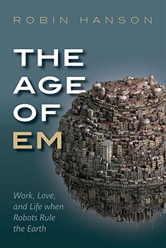 9780198754626: The Age of Em: Work, Love, and Life when Robots Rule the Earth