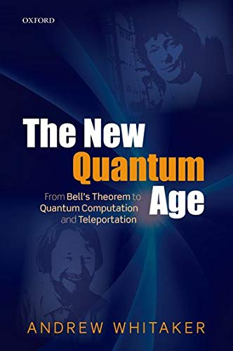 9780198754763: The New Quantum Age: From Bell's Theorem to Quantum Computation and Teleportation