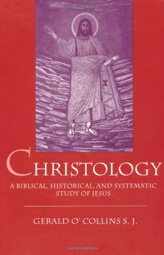 9780198755029: Christology: A Biblical, Historical, and Systematic Study of Jesus Christ