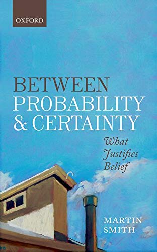 9780198755333: Between Probability and Certainty: What Justifies Belief