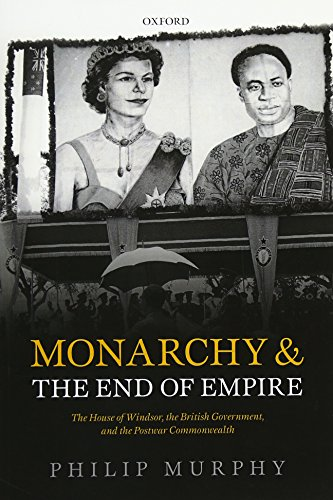 9780198757696: Monarchy and the End of Empire: The House of Windsor, the British Government, and the Postwar Commonwealth