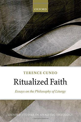 9780198757757: Ritualized Faith: Essays on the Philosophy of Liturgy (Oxford Studies in Analytic Theology)
