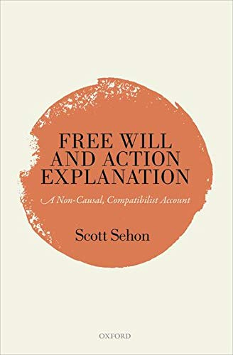 9780198758495: Free Will and Action Explanation: A Non-Causal, Compatibilist Account